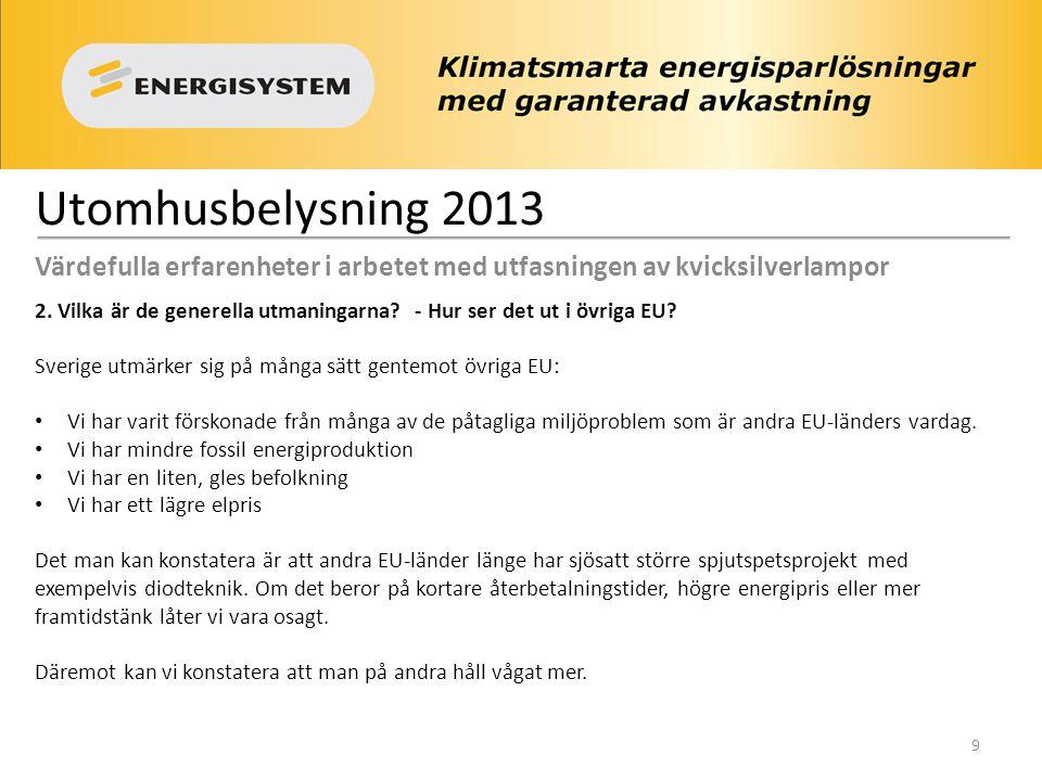 Utomhusbelysning 2013 Värdefulla erfarenheter i arbetet med utfasningen av kvicksilverlampor 2. Vilka är de generella utmaningarna? - Hur ser det ut i