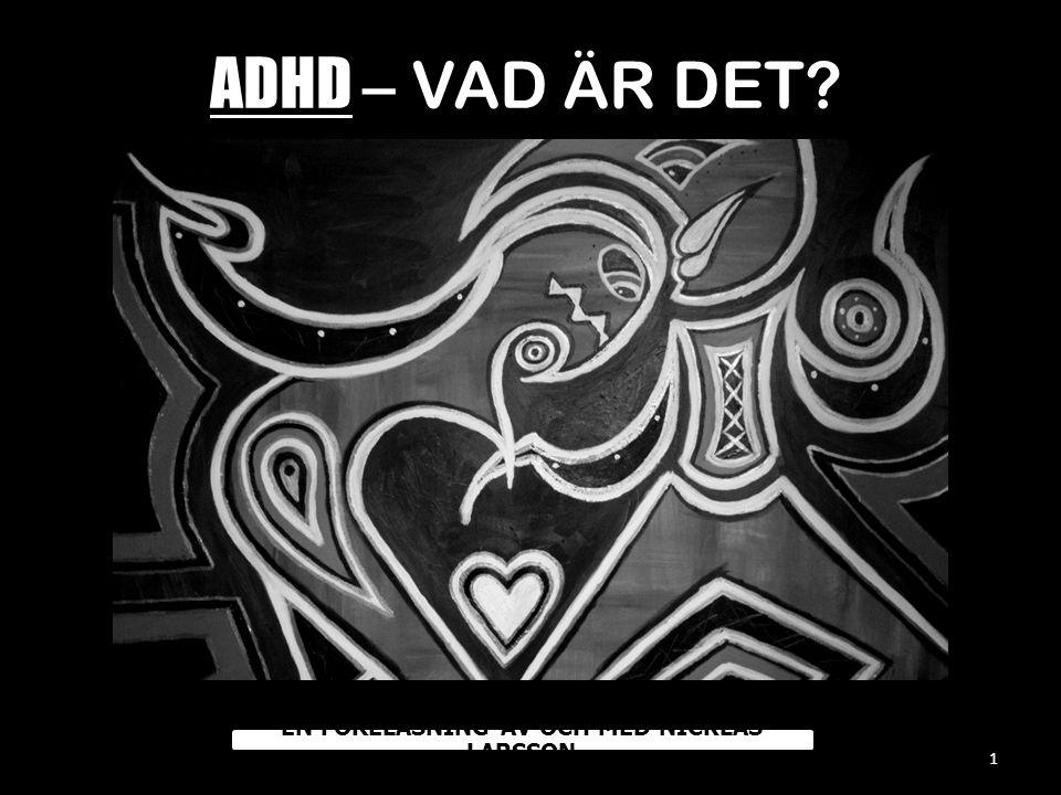 ADHD – VAD ÄR DET? 1 EN FÖRELÄSNING AV OCH MED NICKLAS LARSSON