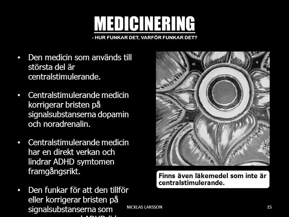MEDICINERING - HUR FUNKAR DET, VARFÖR FUNKAR DET? •Den medicin som används till största del är centralstimulerande. •Centralstimulerande medicin korri
