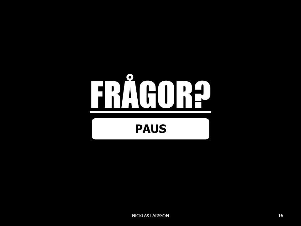 FRÅGOR? PAUS NICKLAS LARSSON16