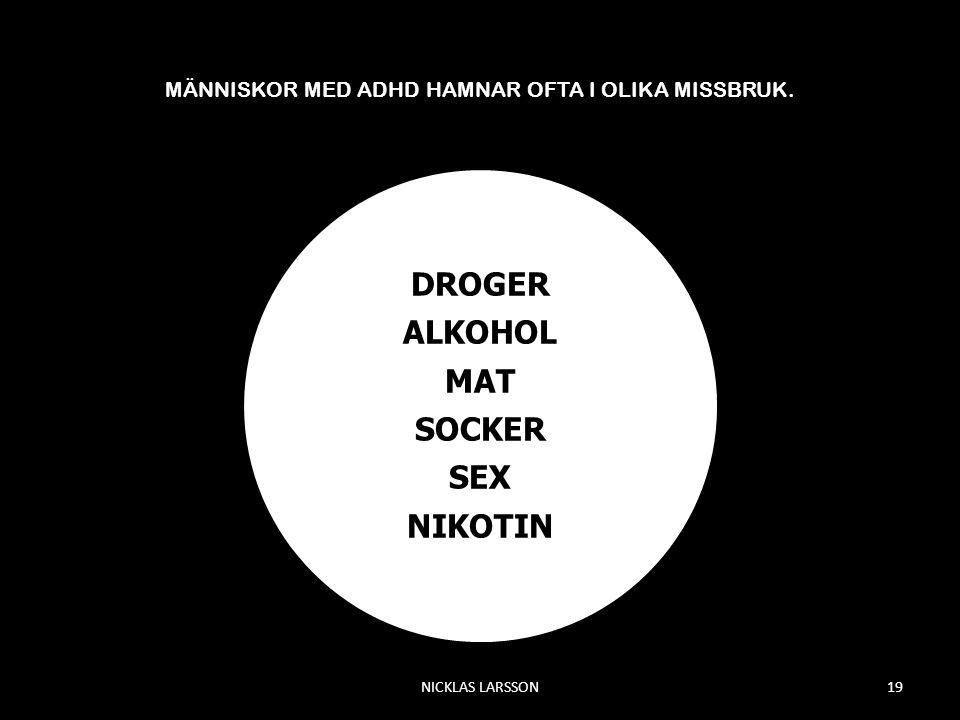 MÄNNISKOR MED ADHD HAMNAR OFTA I OLIKA MISSBRUK. DROGER ALKOHOL MAT SOCKER SEX NIKOTIN NICKLAS LARSSON19