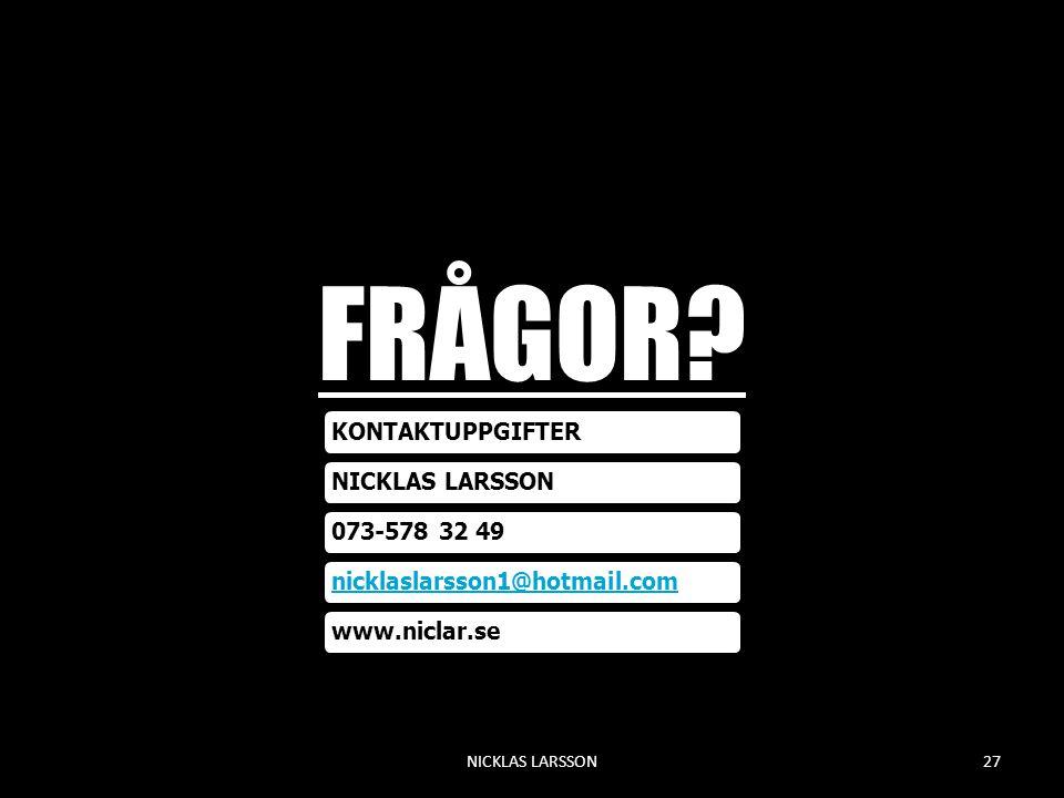 FRÅGOR? KONTAKTUPPGIFTERNICKLAS LARSSON073-578 32 49nicklaslarsson1@hotmail.comwww.niclar.se NICKLAS LARSSON27