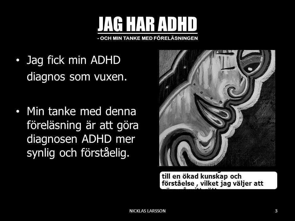 JAG HAR ADHD - OCH MIN TANKE MED FÖRELÄSNINGEN •Jag fick min ADHD diagnos som vuxen. •Min tanke med denna föreläsning är att göra diagnosen ADHD mer s