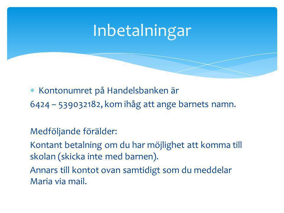  Kontonumret på Handelsbanken är 6424 – 539032182, kom ihåg att ange barnets namn.