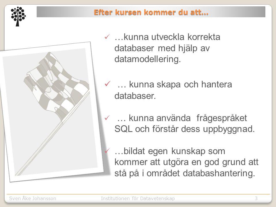 Sven Åke JohanssonInstitutionen för Kommunikation o designSven Åke JohanssonInstitutionen för Datavetenskap3  …kunna utveckla korrekta databaser med hjälp av datamodellering.