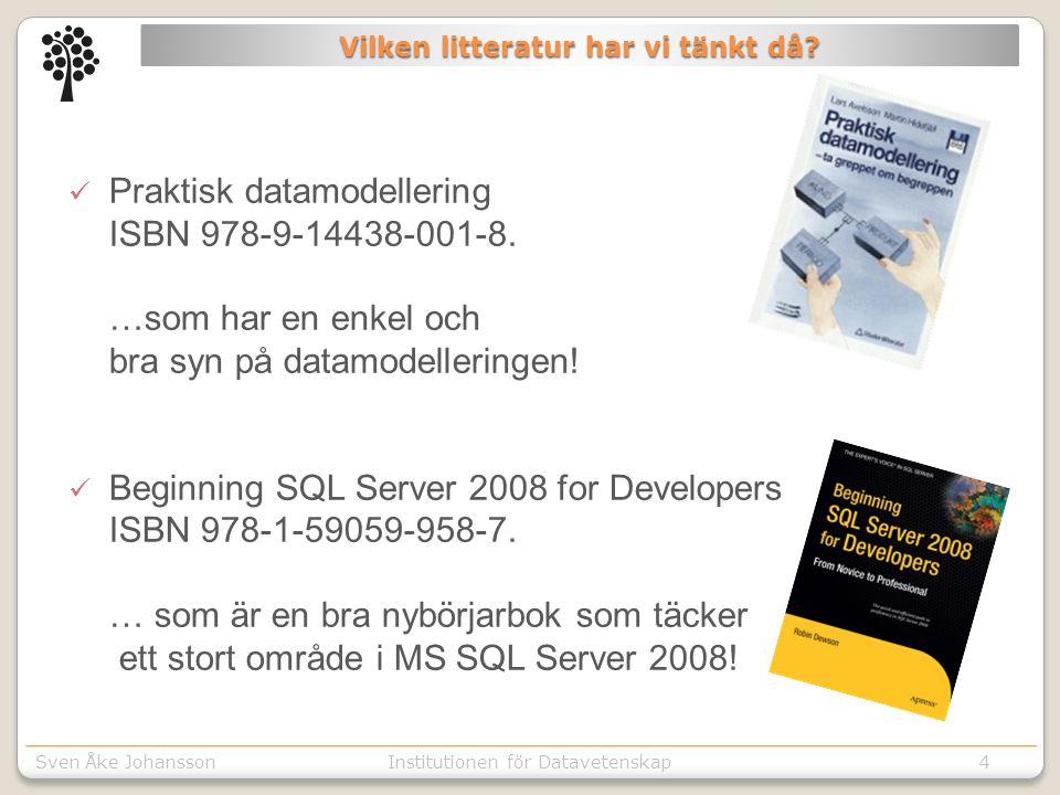 Sven Åke JohanssonInstitutionen för Kommunikation o designSven Åke JohanssonInstitutionen för Datavetenskap  Praktisk datamodellering ISBN 978-9-14438-001-8.