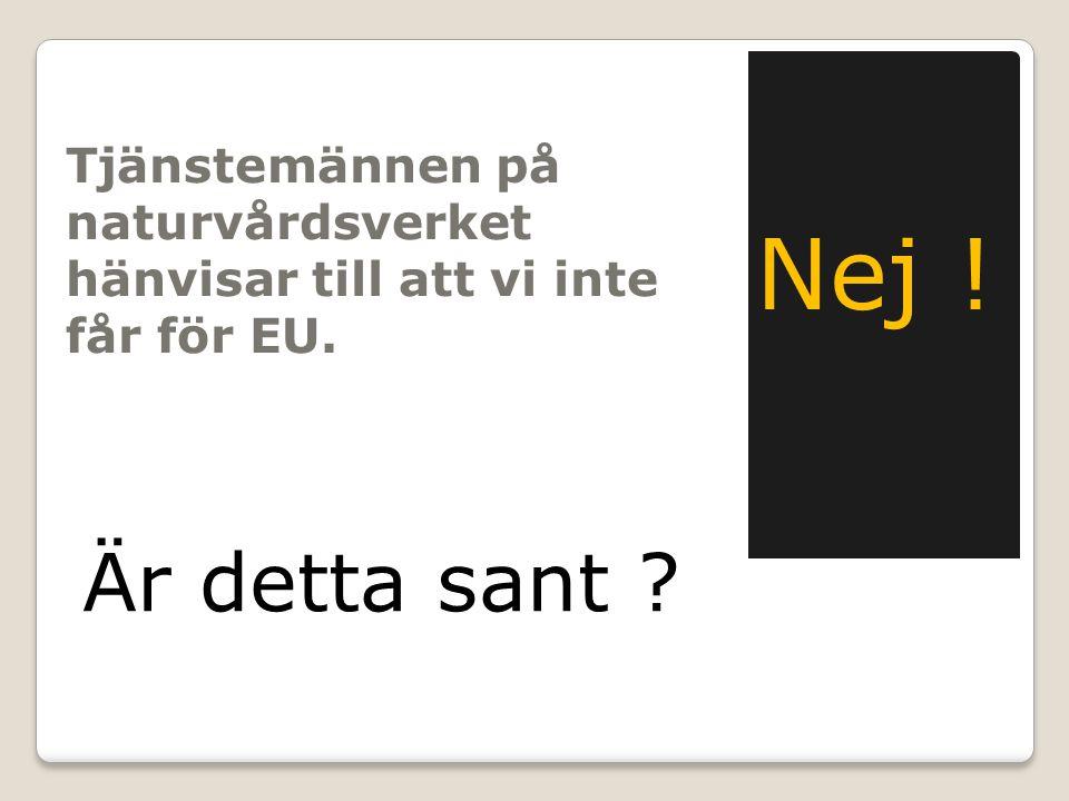 Tjänstemännen på naturvårdsverket hänvisar till att vi inte får för EU. Är detta sant Nej !