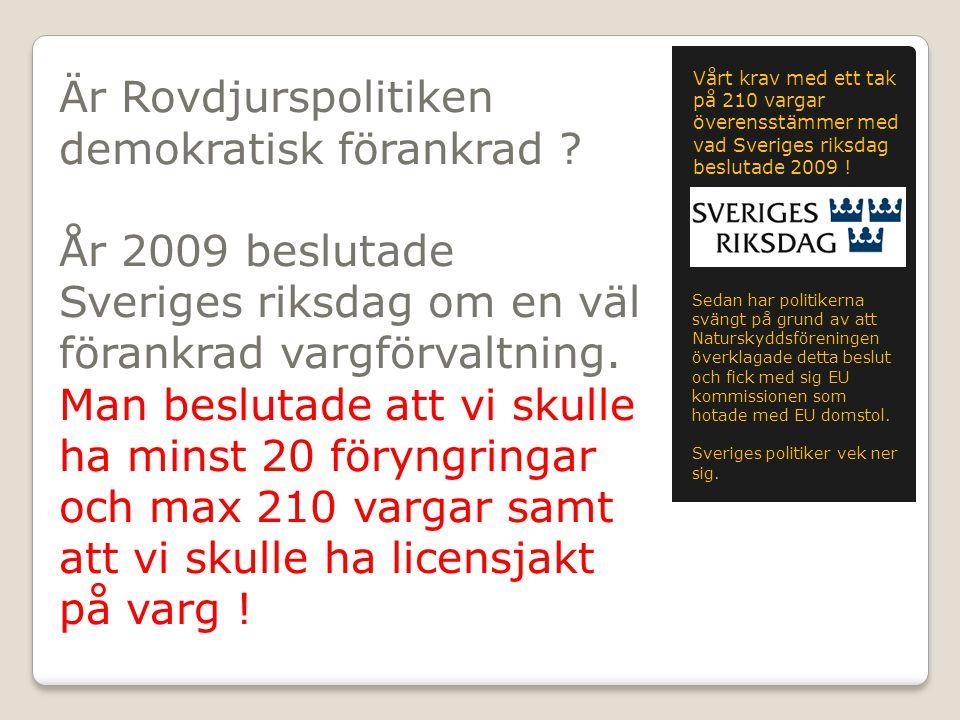 Är Rovdjurspolitiken demokratisk förankrad ? År 2009 beslutade Sveriges riksdag om en väl förankrad vargförvaltning. Man beslutade att vi skulle ha mi