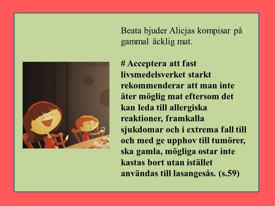 Beata bjuder Alicjas kompisar på gammal äcklig mat. # Acceptera att fast livsmedelsverket starkt rekommenderar att man inte äter möglig mat eftersom d