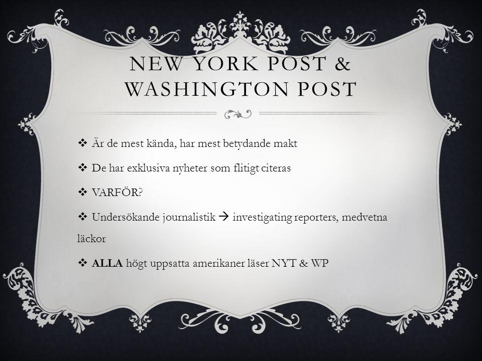 NEW YORK POST & WASHINGTON POST  Är de mest kända, har mest betydande makt  De har exklusiva nyheter som flitigt citeras  VARFÖR?  Undersökande jo