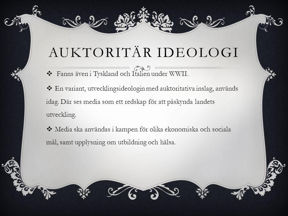 AUKTORITÄR IDEOLOGI  Fanns även i Tyskland och Italien under WWII.  En variant, utvecklingsideologin med auktoritativa inslag, används idag. Där ses