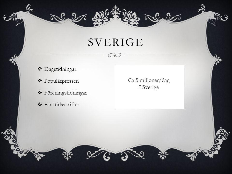 SVERIGE  Dagstidningar  Populärpressen  Föreningstidningar  Facktidsskrifter Ca 5 miljoner/dag I Sverige