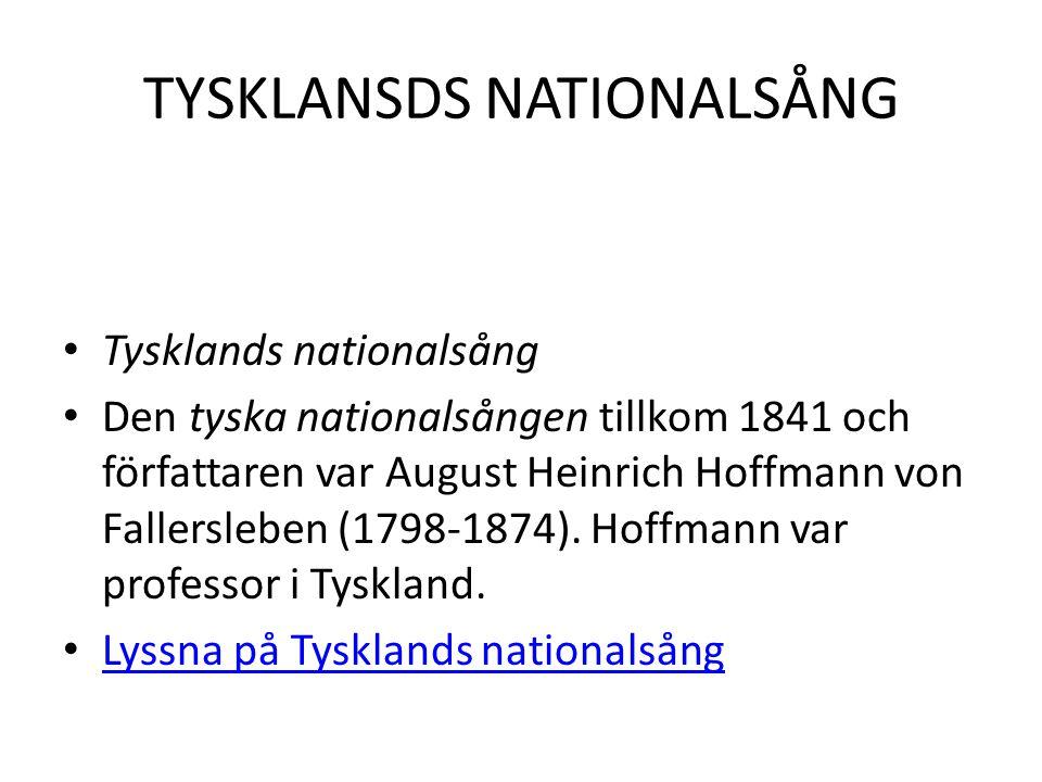 TYSKLANSDS NATIONALSÅNG • Tysklands nationalsång • Den tyska nationalsången tillkom 1841 och författaren var August Heinrich Hoffmann von Fallersleben