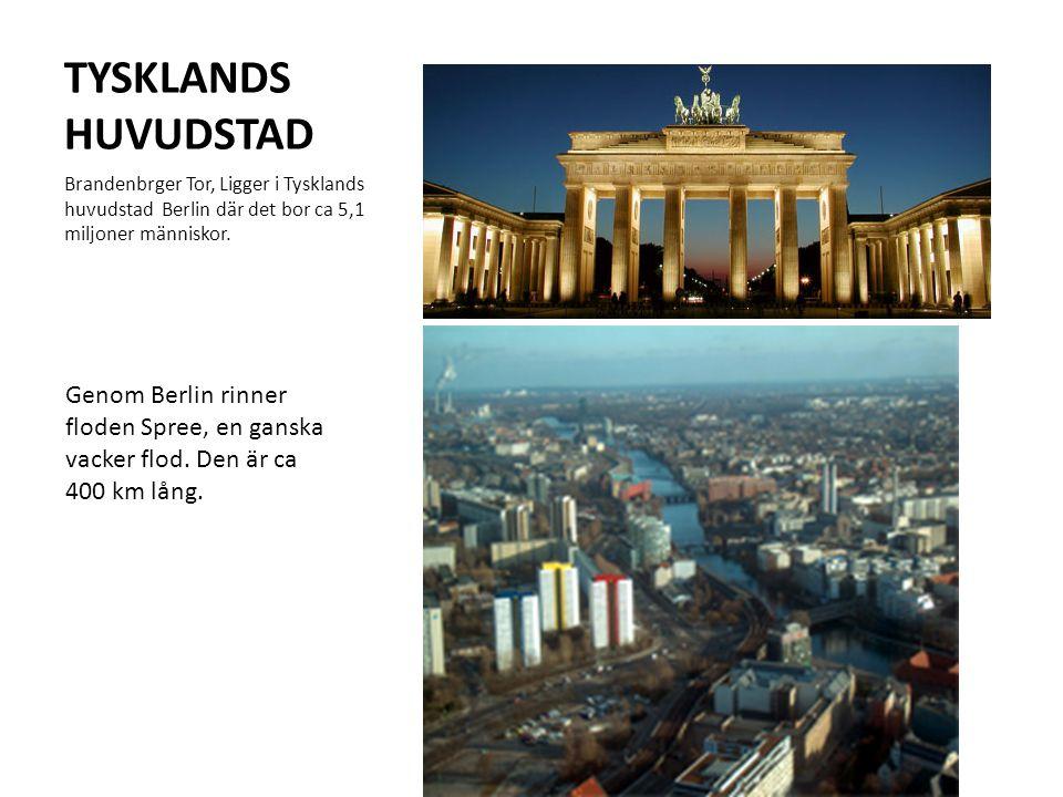 TYSKLANDS HUVUDSTAD Brandenbrger Tor, Ligger i Tysklands huvudstad Berlin där det bor ca 5,1 miljoner människor. Genom Berlin rinner floden Spree, en