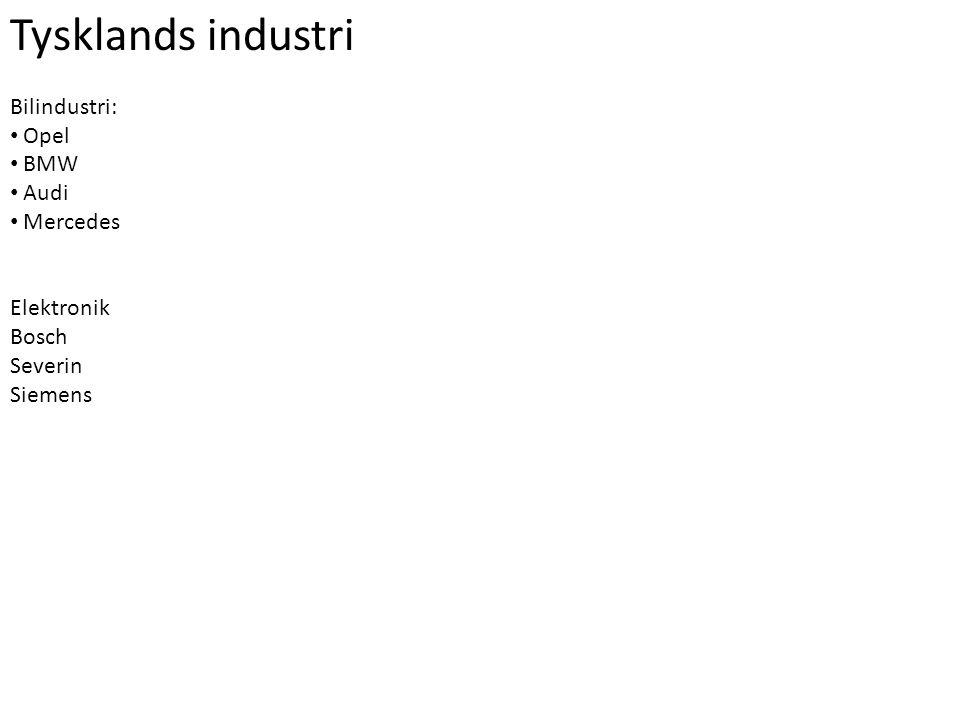 Tysklands industri Bilindustri: • Opel • BMW • Audi • Mercedes Elektronik Bosch Severin Siemens