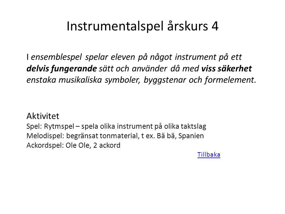 Instrumentalspel årskurs 4 I ensemblespel spelar eleven på något instrument på ett delvis fungerande sätt och använder då med viss säkerhet enstaka mu