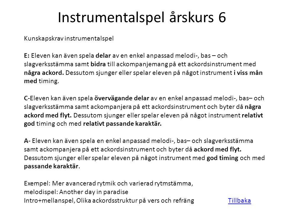 Instrumentalspel årskurs 6 Kunskapskrav instrumentalspel E: Eleven kan även spela delar av en enkel anpassad melodi-, bas – och slagverksstämma samt b