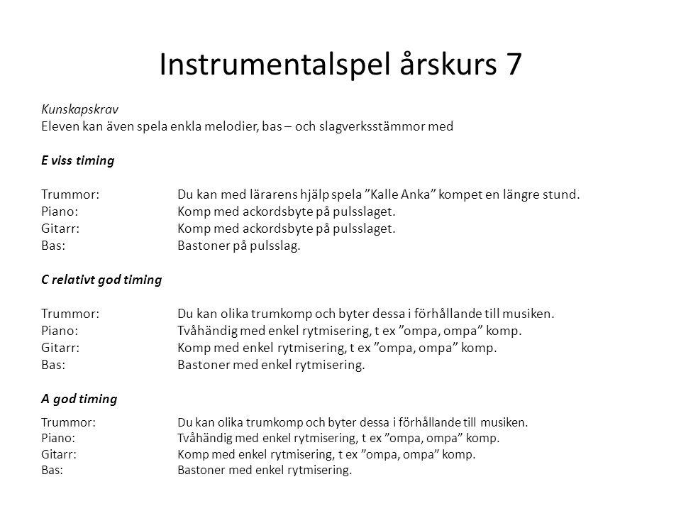 Instrumentalspel årskurs 7 Kunskapskrav Eleven kan även spela enkla melodier, bas – och slagverksstämmor med E viss timing Trummor: Du kan med läraren