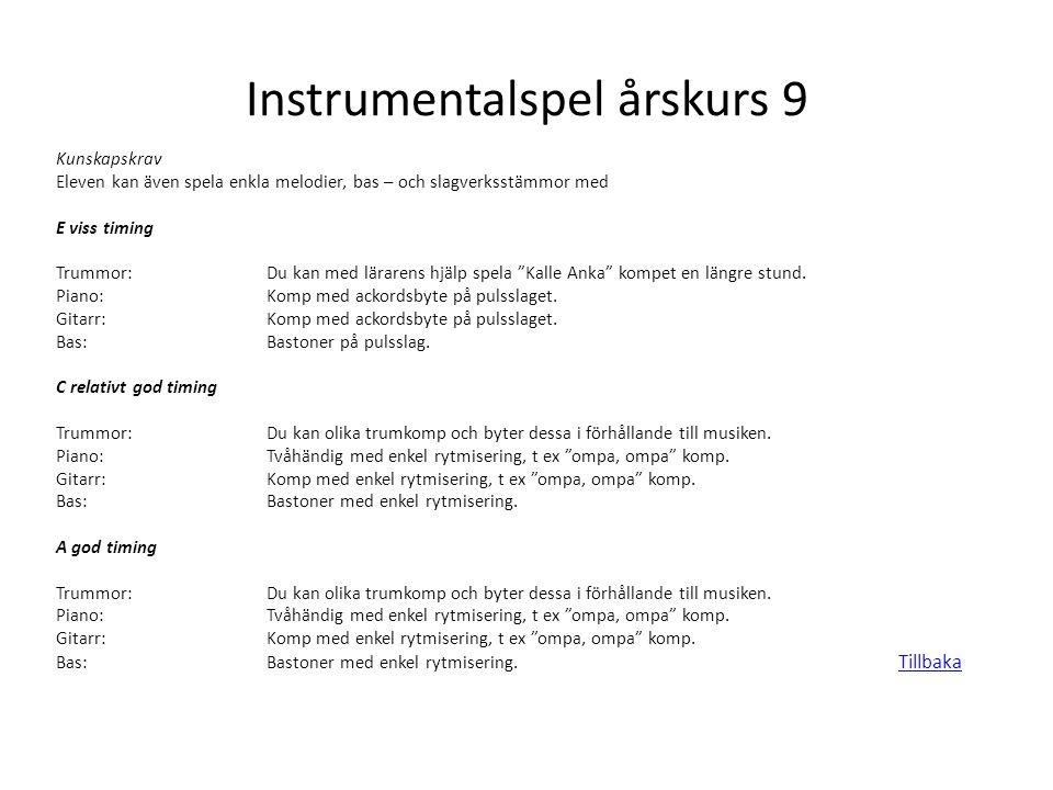 Instrumentalspel årskurs 9 Kunskapskrav Eleven kan även spela enkla melodier, bas – och slagverksstämmor med E viss timing Trummor: Du kan med läraren