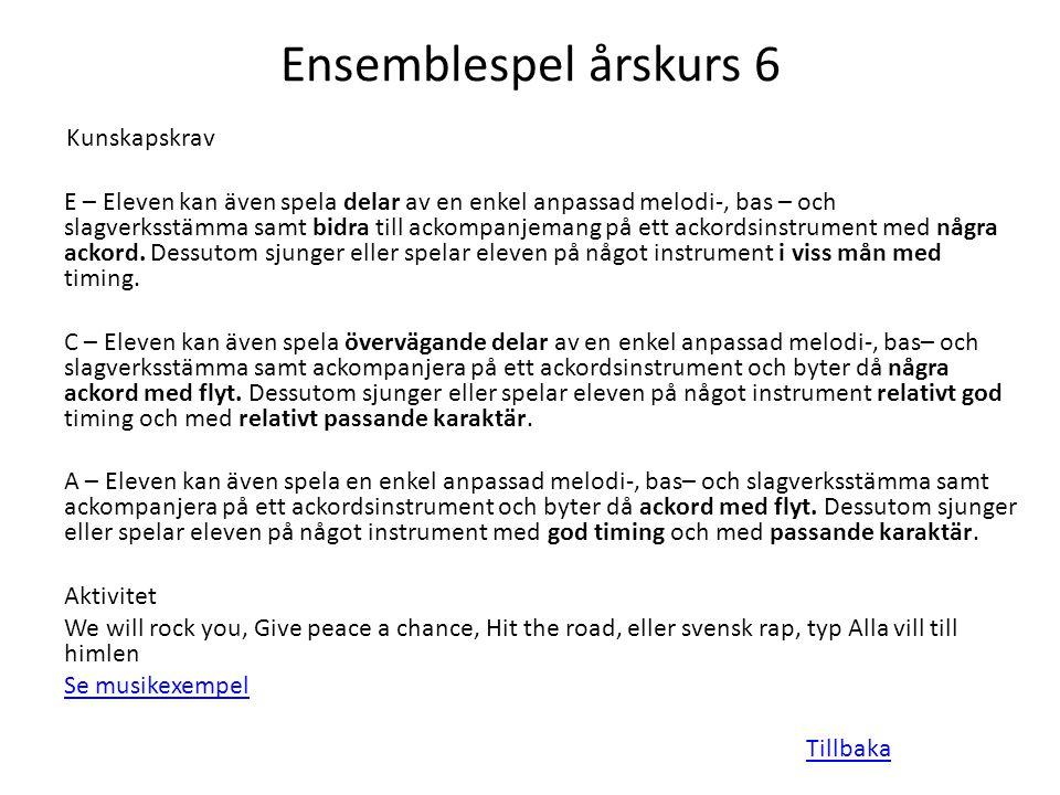 Ensemblespel årskurs 6 Kunskapskrav E – Eleven kan även spela delar av en enkel anpassad melodi-, bas – och slagverksstämma samt bidra till ackompanje
