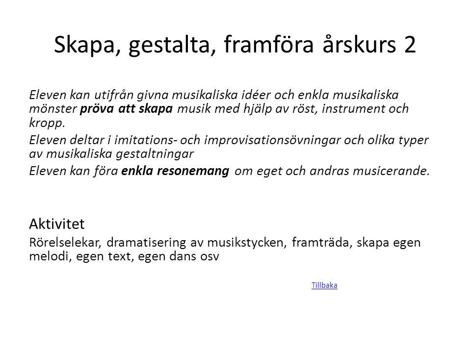 Skapa, gestalta, framföra årskurs 2 Eleven kan utifrån givna musikaliska idéer och enkla musikaliska mönster pröva att skapa musik med hjälp av röst,