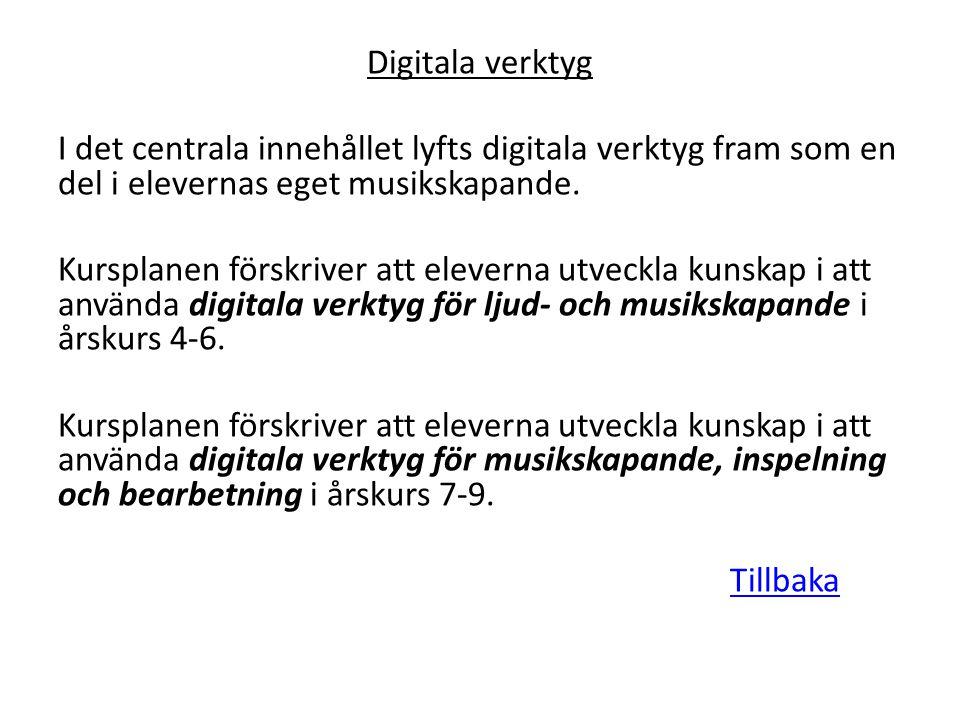 Digitala verktyg I det centrala innehållet lyfts digitala verktyg fram som en del i elevernas eget musikskapande. Kursplanen förskriver att eleverna u