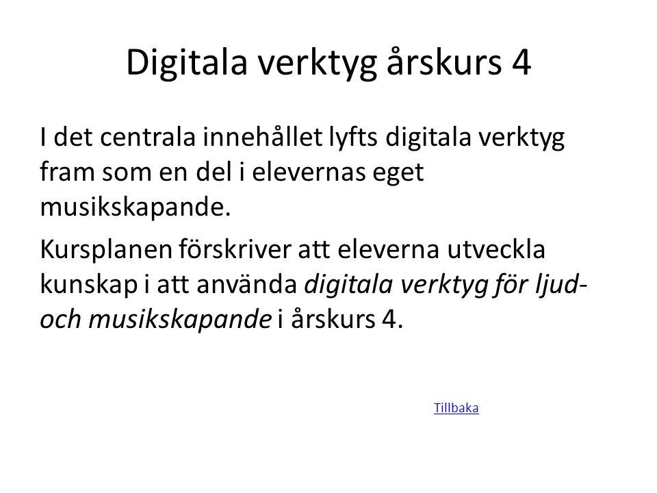 Digitala verktyg årskurs 4 I det centrala innehållet lyfts digitala verktyg fram som en del i elevernas eget musikskapande. Kursplanen förskriver att