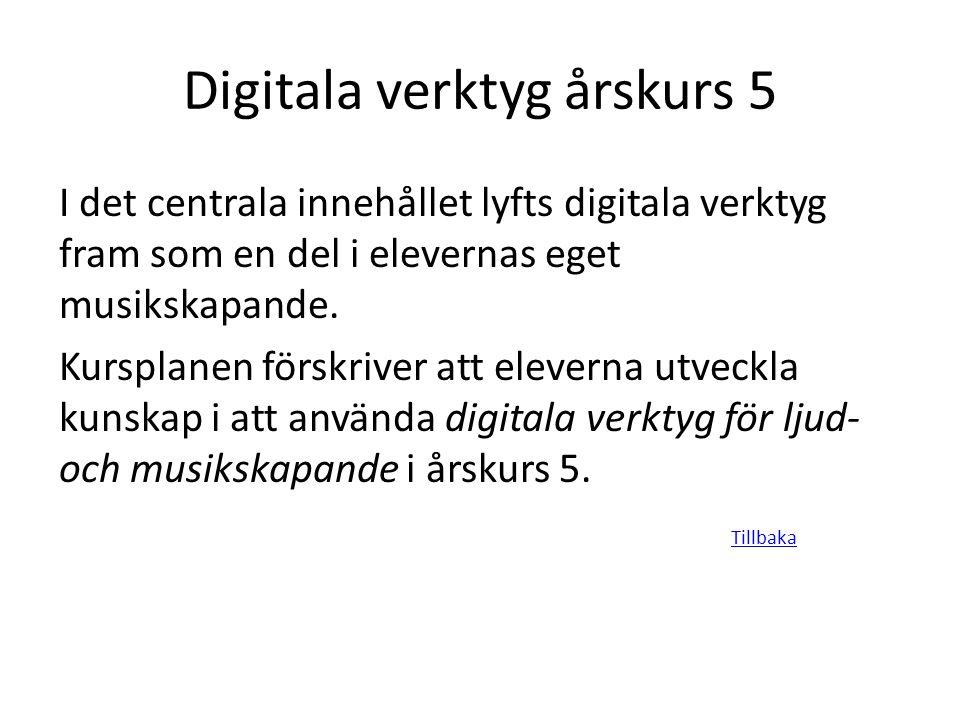Digitala verktyg årskurs 5 I det centrala innehållet lyfts digitala verktyg fram som en del i elevernas eget musikskapande. Kursplanen förskriver att