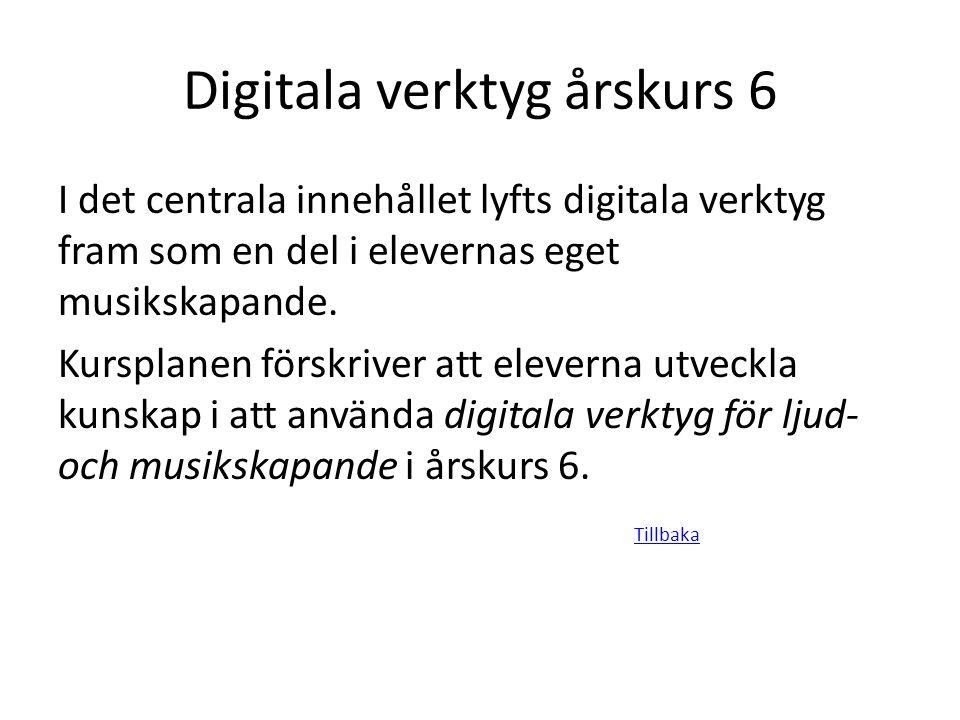 Digitala verktyg årskurs 6 I det centrala innehållet lyfts digitala verktyg fram som en del i elevernas eget musikskapande. Kursplanen förskriver att