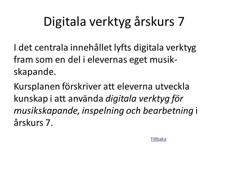 Digitala verktyg årskurs 7 I det centrala innehållet lyfts digitala verktyg fram som en del i elevernas eget musik- skapande. Kursplanen förskriver at