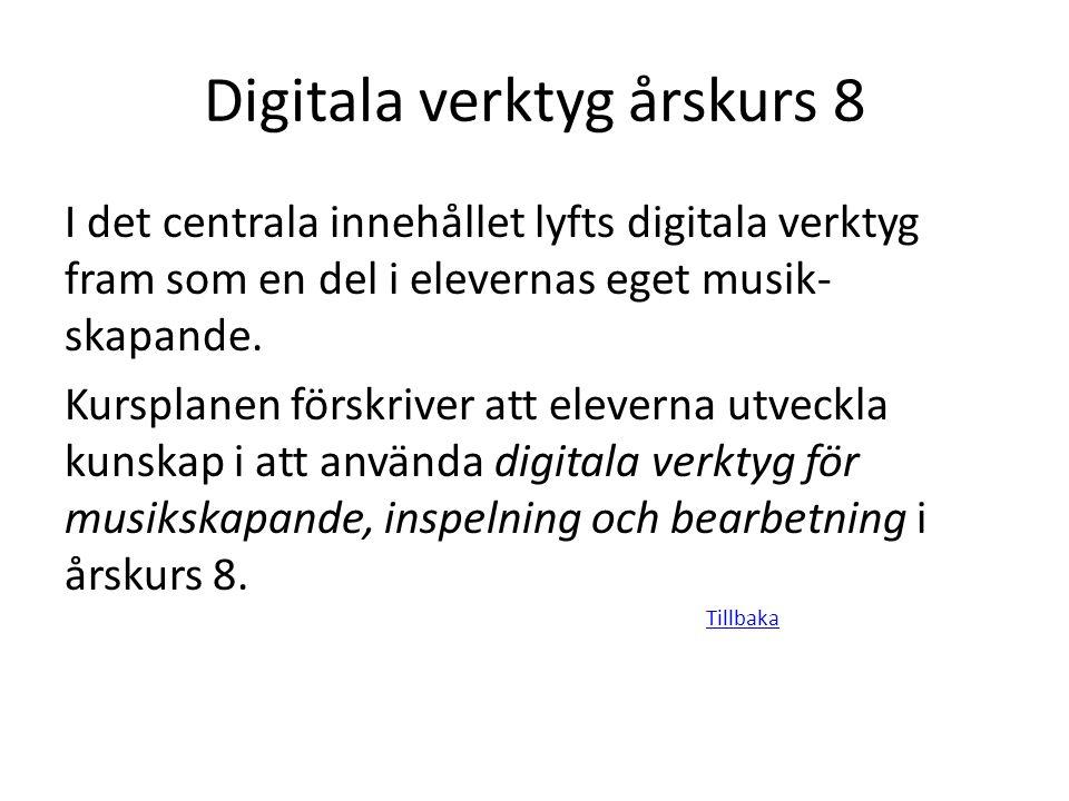 Digitala verktyg årskurs 8 I det centrala innehållet lyfts digitala verktyg fram som en del i elevernas eget musik- skapande. Kursplanen förskriver at