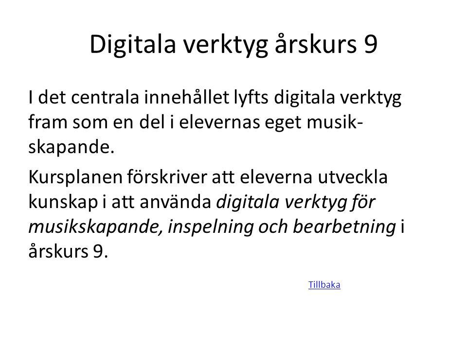 Digitala verktyg årskurs 9 I det centrala innehållet lyfts digitala verktyg fram som en del i elevernas eget musik- skapande. Kursplanen förskriver at