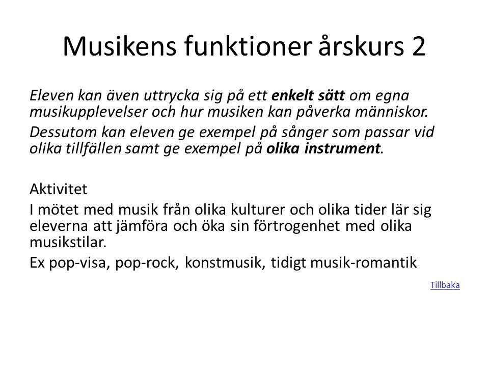 Musikens funktioner årskurs 2 Eleven kan även uttrycka sig på ett enkelt sätt om egna musikupplevelser och hur musiken kan påverka människor. Dessutom