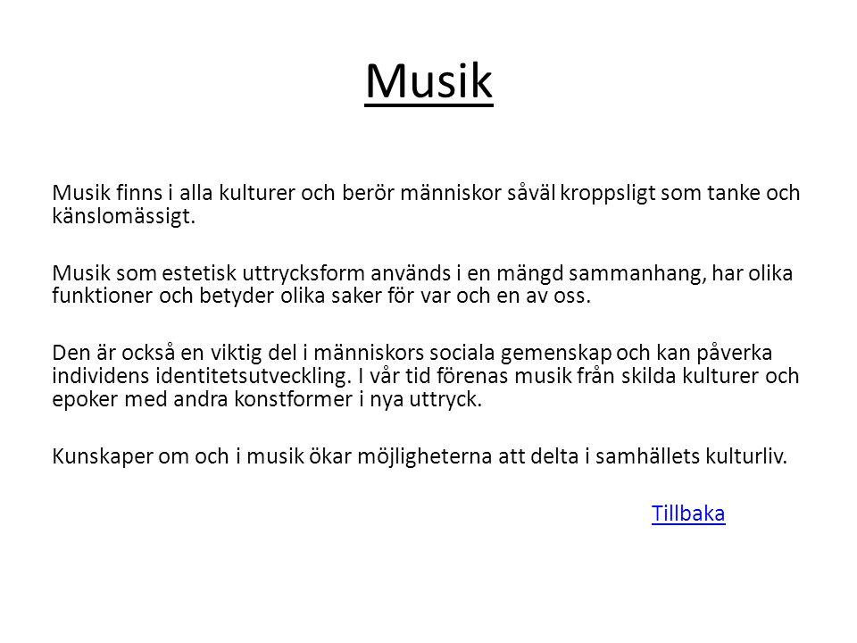 Musik Musik finns i alla kulturer och berör människor såväl kroppsligt som tanke och känslomässigt. Musik som estetisk uttrycksform används i en mängd