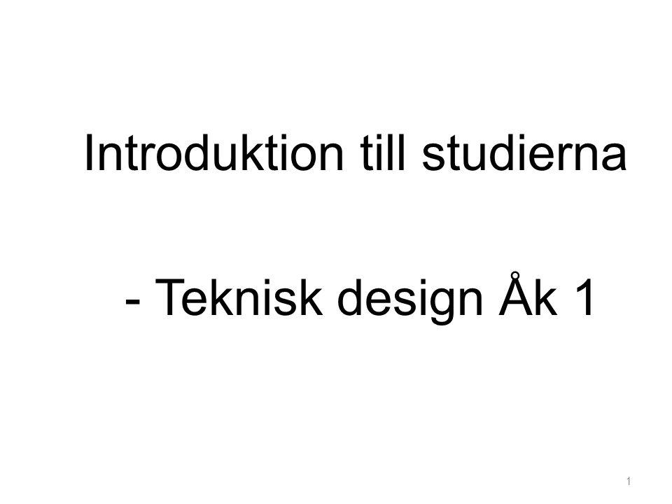 Introduktion till studierna - Teknisk design Åk 1 1