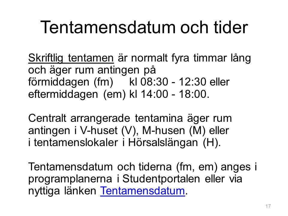 Tentamensdatum och tider Skriftlig tentamen är normalt fyra timmar lång och äger rum antingen på förmiddagen (fm) kl 08:30 - 12:30 eller eftermiddagen (em) kl 14:00 - 18:00.