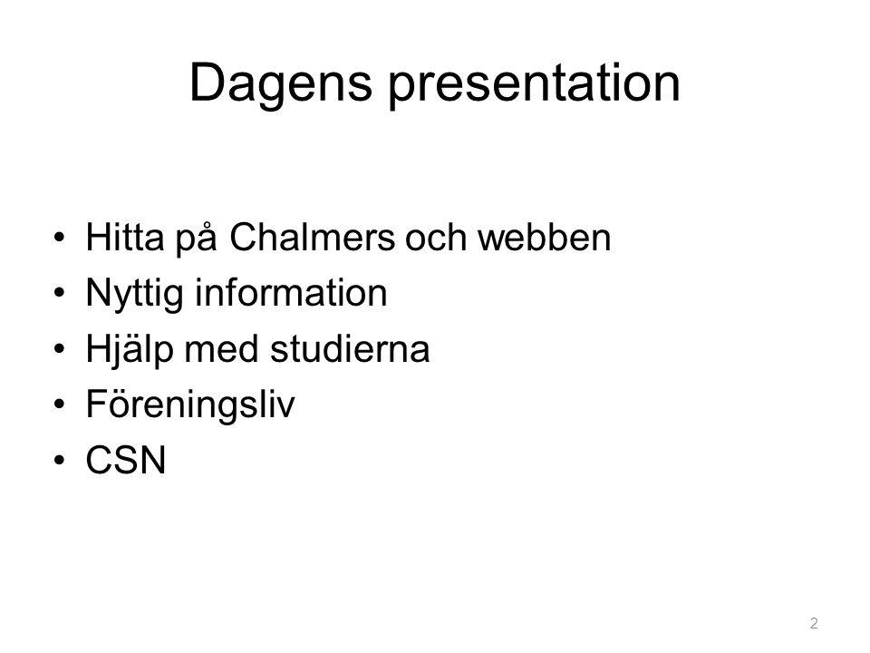Dagens presentation •Hitta på Chalmers och webben •Nyttig information •Hjälp med studierna •Föreningsliv •CSN 2