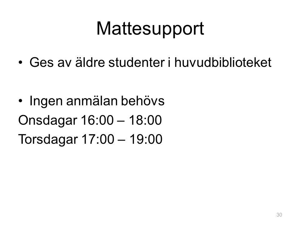 Mattesupport •Ges av äldre studenter i huvudbiblioteket •Ingen anmälan behövs Onsdagar 16:00 – 18:00 Torsdagar 17:00 – 19:00 30