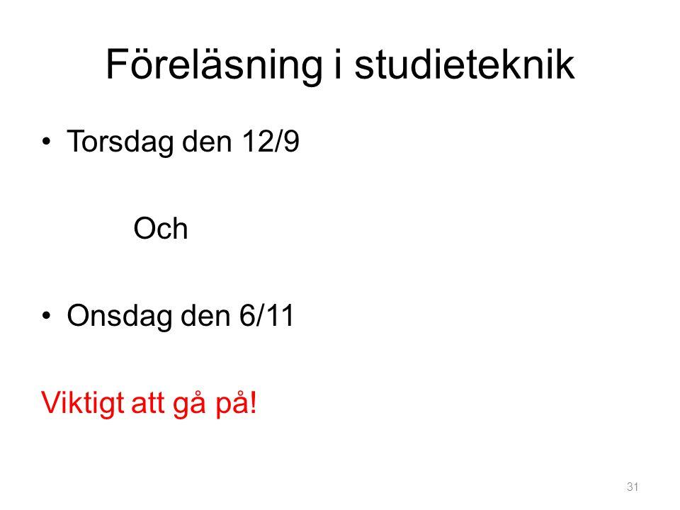 Föreläsning i studieteknik •Torsdag den 12/9 Och •Onsdag den 6/11 Viktigt att gå på! 31