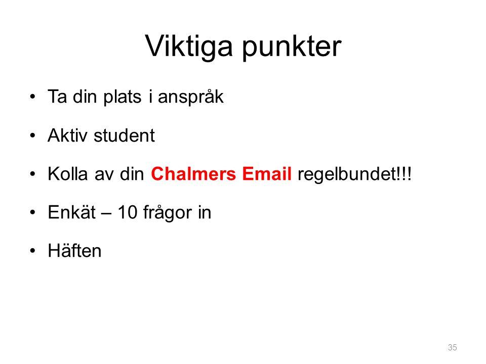 Viktiga punkter •Ta din plats i anspråk •Aktiv student •Kolla av din Chalmers Email regelbundet!!.