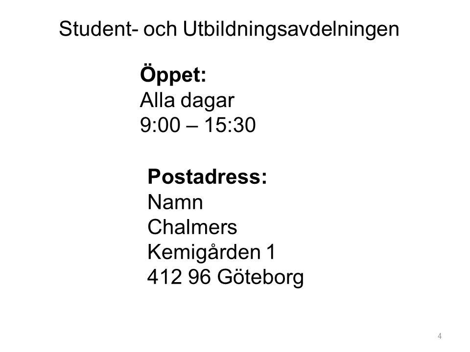 Student- och Utbildningsavdelningen Öppet: Alla dagar 9:00 – 15:30 Postadress: Namn Chalmers Kemigården 1 412 96 Göteborg 4