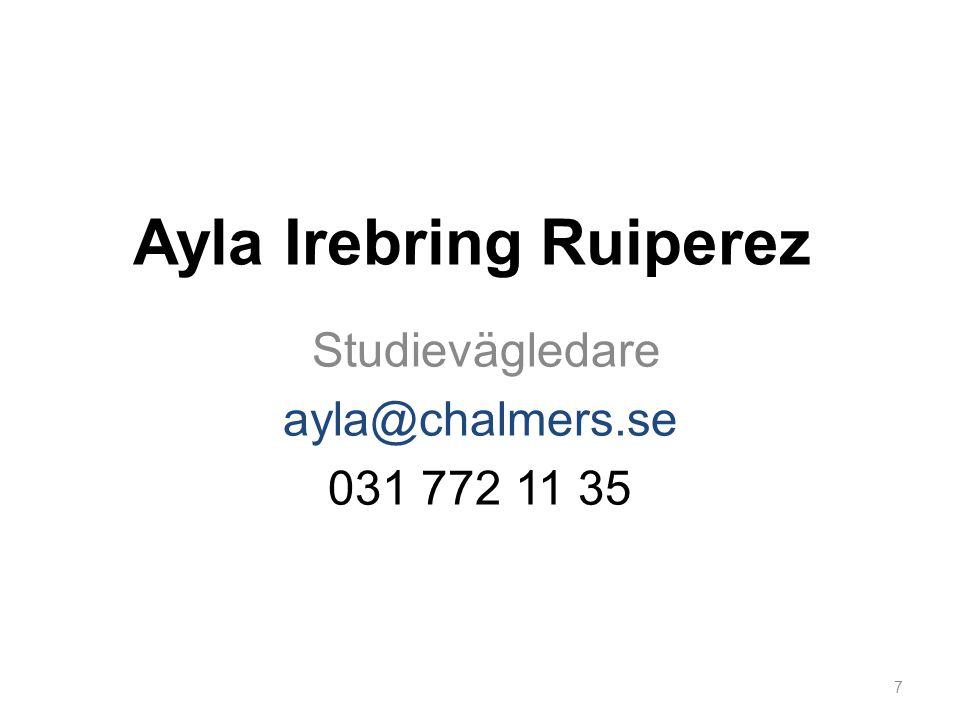 Ayla Irebring Ruiperez Studievägledare ayla@chalmers.se 031 772 11 35 7