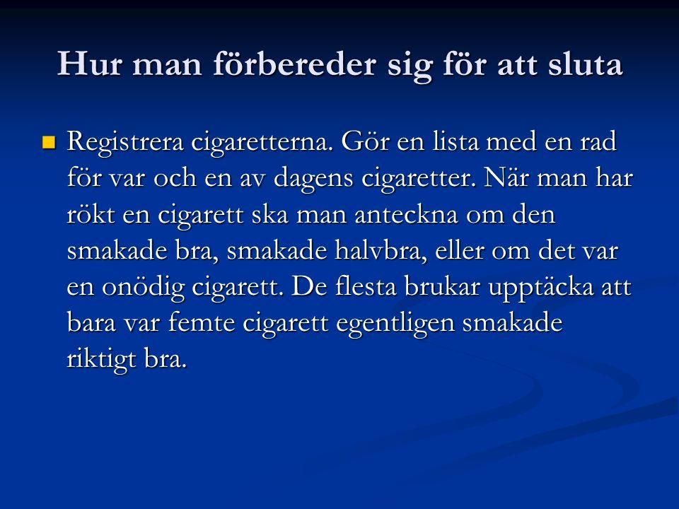 Hur man förbereder sig för att sluta  Registrera cigaretterna. Gör en lista med en rad för var och en av dagens cigaretter. När man har rökt en cigar