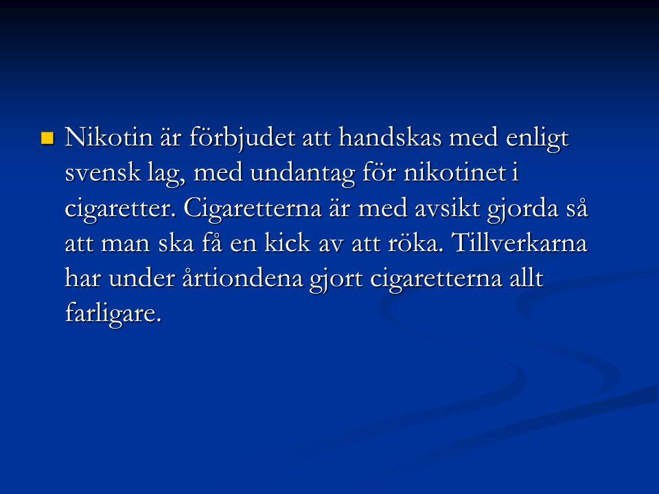  Nikotin är förbjudet att handskas med enligt svensk lag, med undantag för nikotinet i cigaretter. Cigaretterna är med avsikt gjorda så att man ska f