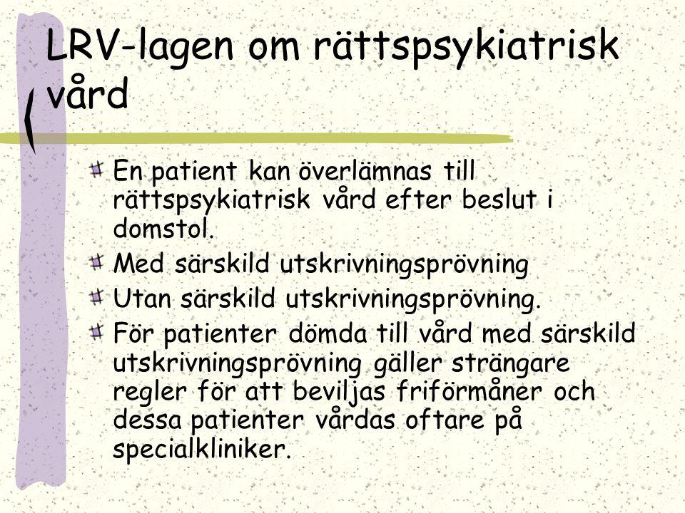 LRV-lagen om rättspsykiatrisk vård En patient kan överlämnas till rättspsykiatrisk vård efter beslut i domstol. Med särskild utskrivningsprövning Utan