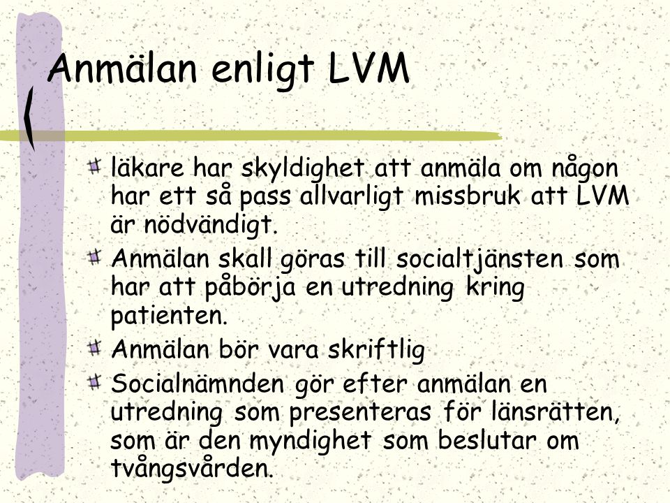 Anmälan enligt LVM läkare har skyldighet att anmäla om någon har ett så pass allvarligt missbruk att LVM är nödvändigt. Anmälan skall göras till socia