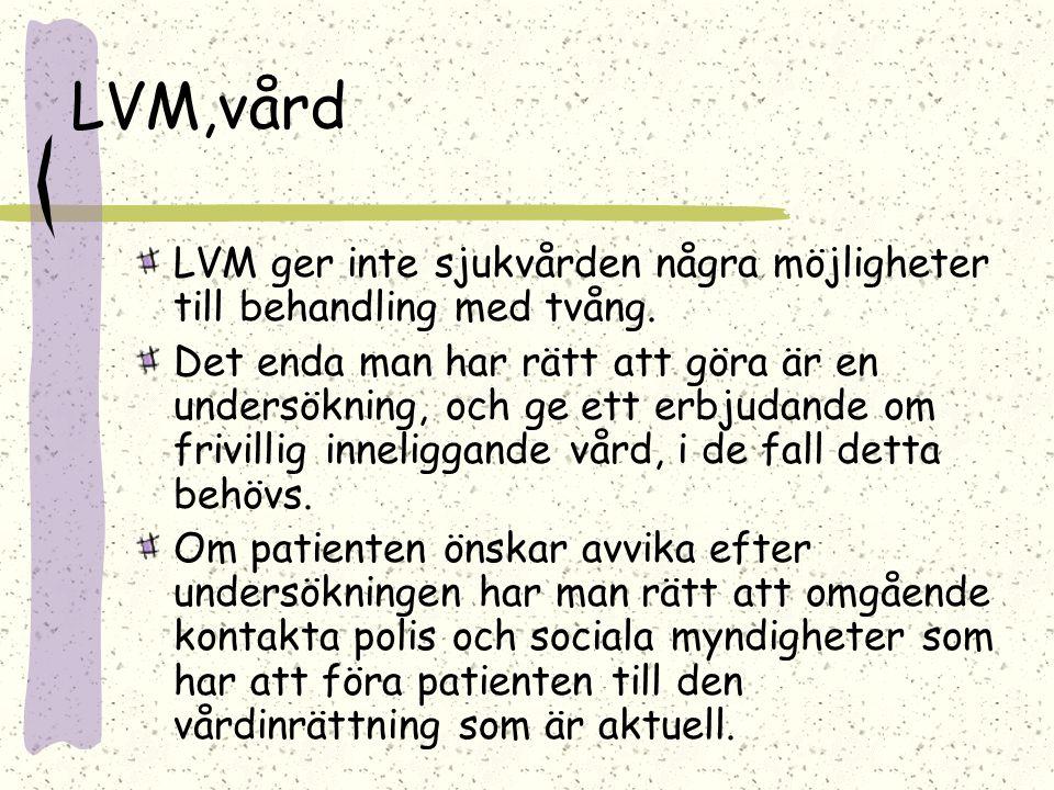 LVM,vård LVM ger inte sjukvården några möjligheter till behandling med tvång. Det enda man har rätt att göra är en undersökning, och ge ett erbjudande