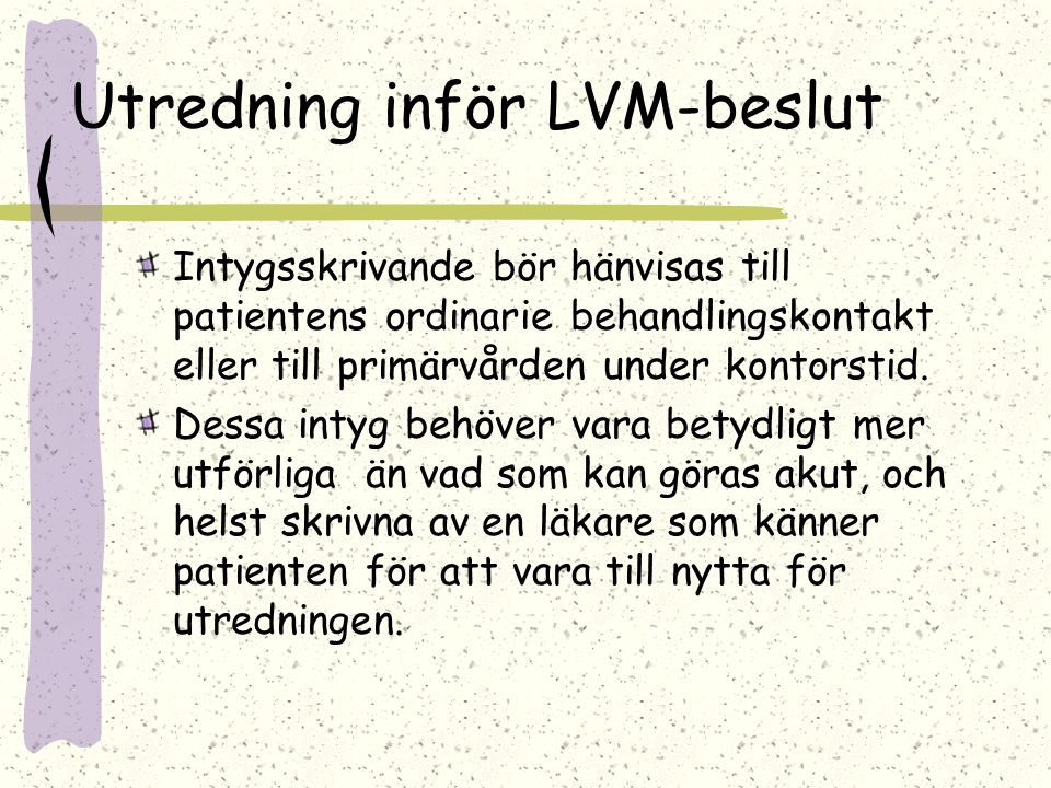 Utredning inför LVM-beslut Intygsskrivande bör hänvisas till patientens ordinarie behandlingskontakt eller till primärvården under kontorstid. Dessa i