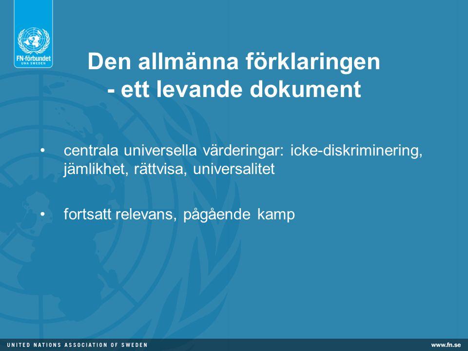 Den allmänna förklaringen - ett levande dokument •centrala universella värderingar: icke-diskriminering, jämlikhet, rättvisa, universalitet •fortsatt relevans, pågående kamp