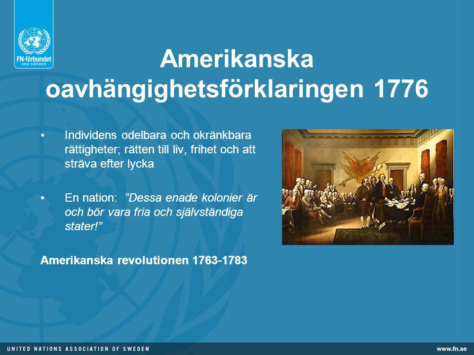 Amerikanska oavhängighetsförklaringen 1776 •Individens odelbara och okränkbara rättigheter; rätten till liv, frihet och att sträva efter lycka •En nation: Dessa enade kolonier är och bör vara fria och självständiga stater! Amerikanska revolutionen 1763-1783